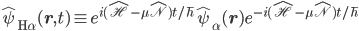 {\hat{\psi}_{\mathrm{H}\alpha}(\mathbf{r},t) \equiv e^{i(\hat{\mathscr{H}} - \mu\hat{\mathscr{N}})t/\hbar}\hat{\psi}_{\alpha}(\mathbf{r})e^{-i(\hat{\mathscr{H}} - \mu\hat{\mathscr{N}})t/\hbar}}