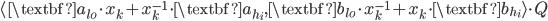 {\langle \textbf{a}_{lo} \cdot x_k + x^{-1}_k \cdot \textbf{a}_{h_i}, \textbf{b}_{lo} \cdot x_k^{-1} + x_k \cdot \textbf{b}_{h_i} \rangle \cdot Q}