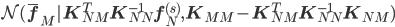{\mathcal N} ({\bar {\bf f}}_M | {\bf K}_{NM}^T  {\bf K}_{NN}^{-1}  {\bf f}_N^{(s)}  , {\bf K}_{MM} -  {\bf K}_{NM}^T {\bf K}_{NN}^{-1} {\bf K}_{NM} )