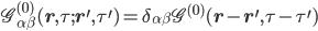 {\mathscr{G}^{(0)}_{\alpha\beta}(\mathbf{r},\tau;\mathbf{r}^{\prime},\tau^{\prime}) = \delta_{\alpha\beta}\mathscr{G}^{(0)}(\mathbf{r} - \mathbf{r}^{\prime},\tau - \tau^{\prime})}