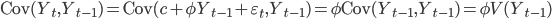 {\rm Cov}(Y_t, Y_{t-1}) = {\rm Cov}(c + \phi Y_{t-1} + \varepsilon_t, Y_{t-1}) = \phi {\rm Cov}(Y_{t-1}, Y_{t-1}) = \phi V(Y_{t-1})