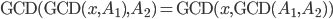 {\rm GCD}({\rm GCD}(x, A_{1}), A_{2}) = {\rm GCD}(x, {\rm GCD}(A_{1}, A_{2}))