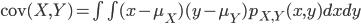 {\rm cov}(X,Y) = \int \int (x-\mu_X)(y-\mu_Y) p_{X,Y}(x,y)dxdy