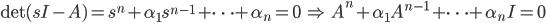 {\rm det}(sI-A) = s^n + \alpha_1 s^{n-1}+ \cdots + \alpha_n = 0 \; \Rightarrow \; A^n + \alpha_1 A^{n-1}+ \cdots + \alpha_n I = 0