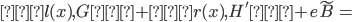 {<l(x), G> + <r(x), H'> + e\tilde{B} =}