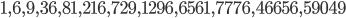 {1, 6, 9, 36, 81, 216, 729, 1296, 6561, 7776, 46656, 59049}