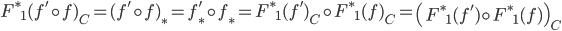 {F^{\ast}}_{1}(f' \circ f)_{C} = (f' \circ f)_{\ast} = f'_{\ast} \circ f_{\ast} = {F^{\ast}}_{1}(f')_{C} \circ {F^{\ast}}_{1}(f)_{C} = \left( {F^{\ast}}_{1}(f') \circ {F^{\ast}}_{1}(f) \right)_{C}