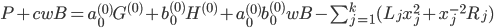 {P + cwB = a^{(0)}_0G^{(0)} + b^{(0)}_0H^{(0)} + a^{(0)}_0b^{(0)}_0wB - \sum^{k}_{j=1}(L_{j}x^{2}_j + x^{-2}_{j}R_{j})}