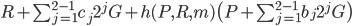 {R + \sum_{j=1}^{2-1} c_{j}2^{j} G + h(P, R, m)  \bigl( P + \sum_{j=1}^{2-1} b_j2^{j} G \bigr)}