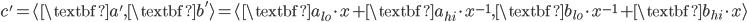 {c' = \langle \textbf{a'}, \textbf{b'} \rangle = \langle \textbf{a}_{lo} \cdot x + \textbf{a}_{hi} \cdot x^{-1}, \textbf{b}_{lo} \cdot x^{-1} + \textbf{b}_{hi} \cdot x \rangle}