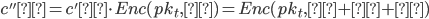 {c''α = c'α \cdot Enc(pk_t, τ) = Enc(pk_t, α + β + τ)}