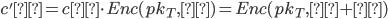{c'α = cα \cdot Enc(pk_T, β) = Enc(pk_T, α + β)}