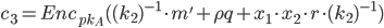 {c_3 = Enc_{pk_A} ((k_2)^{-1} \cdot m' + \rho q + x_1 \cdot x_2 \cdot r \cdot (k_2)^{-1})}