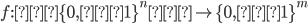 {f: \{0,1 \}^n\rightarrow \{0,1\}^m}
