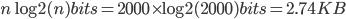 {n \log{2}(n) bits = 2000 \times \log{2}(2000) bits = 2.74 KB}