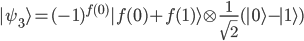 | \psi_{3} \rangle = (-1) ^ {f(0)} |f(0) + f(1) \rangle \otimes \frac {1} {\sqrt {2}}  (|0 \rangle - |1 \rangle)