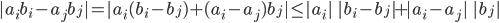 | a_i b_i - a_j b_j | = | a_i (b_i - b_j) + (a_i - a_j) b_j | \le | a_i | \ | b_i - b_j | + | a_i - a_j | \ | b_j |