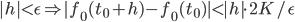 |h| \lt \epsilon \Rightarrow |f_0(t_0 + h) - f_0(t_0)| \lt |h| \cdot 2K / \epsilon