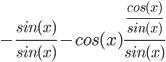 -\frac{sin(x)}{sin(x)} - cos(x)\frac{\frac{cos(x)}{sin(x)}}{sin(x)}