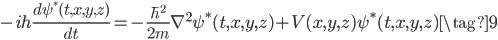 -ih\frac{d\psi^*(t,x,y,z)}{dt} =  -\frac{\hbar^2}{2m}\nabla^2 \psi^*(t,x,y,z) + V(x,y,z) \psi^*(t,x,y,z)  \tag{9}