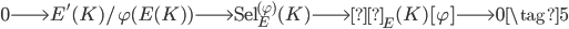 0 \longrightarrow E'(K)/\varphi(E(K)) \longrightarrow \operatorname{Sel}_E^{(\varphi)}(K) \longrightarrow \operatorname{Ш}_E(K)[\varphi] \longrightarrow 0 \tag{5}