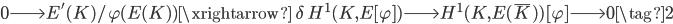 0 \longrightarrow E'(K)/\varphi(E(K)) \xrightarrow{\; \delta \;} H^1(K, E[\varphi]) \longrightarrow H^1(K, E(\overline{K}) )[\varphi] \longrightarrow 0 \tag{2}