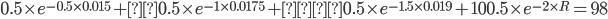 0.5 \times e^{-0.5 \times 0.015} +0.5 \times e^{-1 \times 0.0175} +0.5 \times e^{-1.5 \times 0.019} + 100.5 \times e^{-2 \times R} = 98