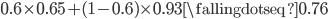 0.6 \times 0.65 + (1 - 0.6) \times 0.93 \fallingdotseq 0.76