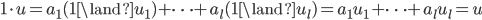 1 \cdot u = a_1 (1 \land u_1) + \cdots + a_l (1 \land u_l) = a_1 u_1 + \cdots + a_l u_l = u