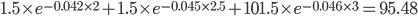 1.5 \times e^{-0.042\times2} +1.5 \times e^{-0.045\times2.5} +101.5 \times e^{-0.046\times3} = 95.48