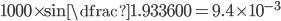 1000\times \sin \dfrac {1.93}{3600} = 9.4 \times 10^{-3}