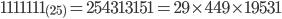 1111111_{(25)} = 254313151 = 29 \times 449 \times 19531
