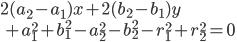 2(a_2-a_1)x + 2(b_2-b_1)y \\\quad +a_1^2+b_1^2 - a_2^2 - b_2^2-r_1^2 + r_2^2 = 0