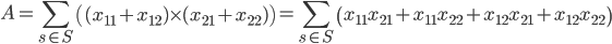A = \displaystyle \sum_{s\in S} \left((x_{11}+x_{12})\times(x_{21}+x_{22})\right) =  \sum_{s\in S}\left(x_{11}x_{21} + x_{11}x_{22} + x_{12}x_{21} + x_{12}x_{22}\right)