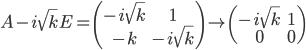 A - i\sqrt{k}E = \left( \begin{array} {cc} -i\sqrt{k}&1\\-k&-i\sqrt{k} \end{array} \right) \to \left( \begin{array} {cc} -i\sqrt{k}&1\\0&0 \end{array} \right)