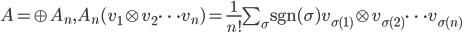 A=\oplus A_n, A_n(v_1\otimes v_2 \dots v_n)= \frac{1}{n!}\sum_{\sigma}\mathrm{sgn}(\sigma) v_{\sigma(1)}\otimes v_{\sigma(2)}\dots v_{\sigma(n)}