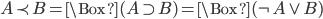 A\prec B= \Box (A\supset B) =\Box (\neg A\vee B)