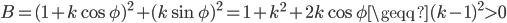 B = (1 + k \cos{\phi})^2 + (k \sin{\phi})^2 = 1 + k^2 + 2k \cos{\phi} \geqq (k-1)^2 > 0