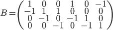 B = \begin{pmatrix}  1 & 0 & 0 & 1 & 0 & -1 \\  -1 & 1 & 1 & 0 & 0 & 0 \\  0 & -1 & 0 & -1 & 1 & 0 \\  0 & 0 & -1 & 0 & -1 & 1 \\  \end{pmatrix}