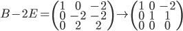 B - 2E =\left( \begin{array} {ccc} 1&0&-2 \\ 0&-2&-2 \\ 0&2&2\end{array} \right) \to \left( \begin{array} {ccc} 1&0&-2 \\ 0&1&1 \\ 0&0&0\end{array} \right)