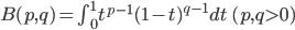 B(p,q) = \int_{0}^{1} t^{p-1} (1-t)^{q-1} dt \ (p, q > 0)