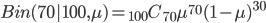 Bin(70|100,\mu)={}_{100} C _{70} \mu^{70} (1-\mu)^{30}