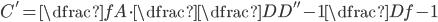 C'=\dfrac{f}{A}\cdot \dfrac{\dfrac{D}{D''}-1}{\dfrac{D}{f}-1}