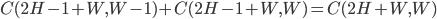 C(2H-1+W, W-1) + C(2H-1+W, W) = C(2H+W, W)