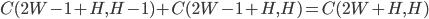 C(2W-1+H, H-1) + C(2W-1+H, H) = C(2W+H, H)