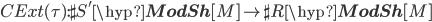 CExt(\tau): \sh{S'}\hyp{\bf ModSh}[M] \to \sh{R}\hyp{\bf ModSh}[M]
