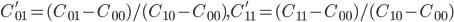 C_{01}' = (C_{01}-C_{00})/(C_{10}-C_{00}), C_{11}' = (C_{11}-C_{00})/(C_{10}-C_{00})