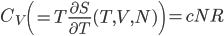 C_V \left(= T\frac{\partial S}{\partial T}(T,V,N)\right)= cNR