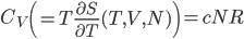 C_V \left(= T\frac{\partial S}{\partial T}(T,V,N)\right)= cNR