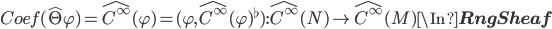 Coef(\hat{\T} \varphi) = \hat{C^\infty}(\varphi) = (\varphi, \hat{C^\infty}(\varphi)^\flat) : \hat{C^\infty}(N) \to \hat{C^\infty}(M) \In {\bf RngSheaf}